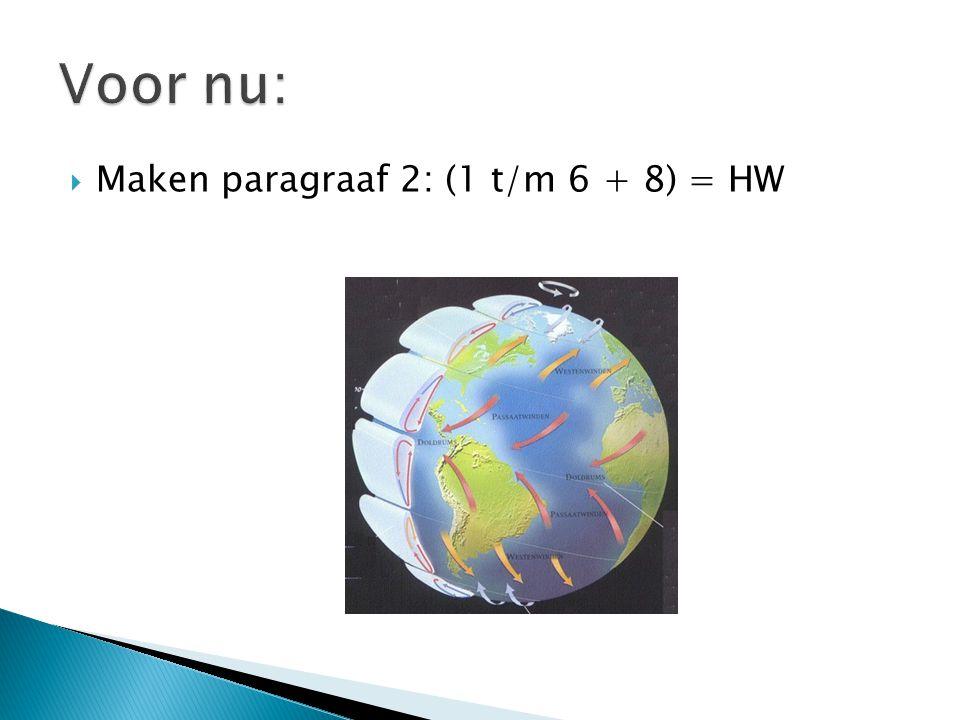 Voor nu: Maken paragraaf 2: (1 t/m 6 + 8) = HW