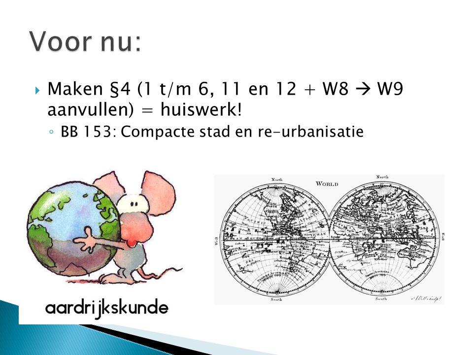 Voor nu: Maken §4 (1 t/m 6, 11 en 12 + W8  W9 aanvullen) = huiswerk!