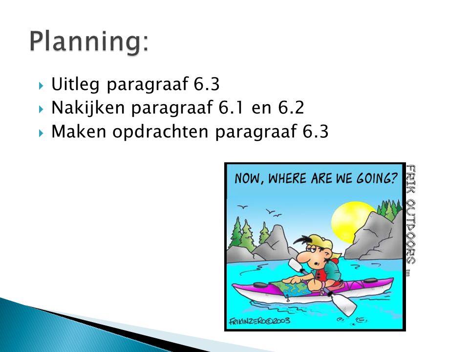 Planning: Uitleg paragraaf 6.3 Nakijken paragraaf 6.1 en 6.2
