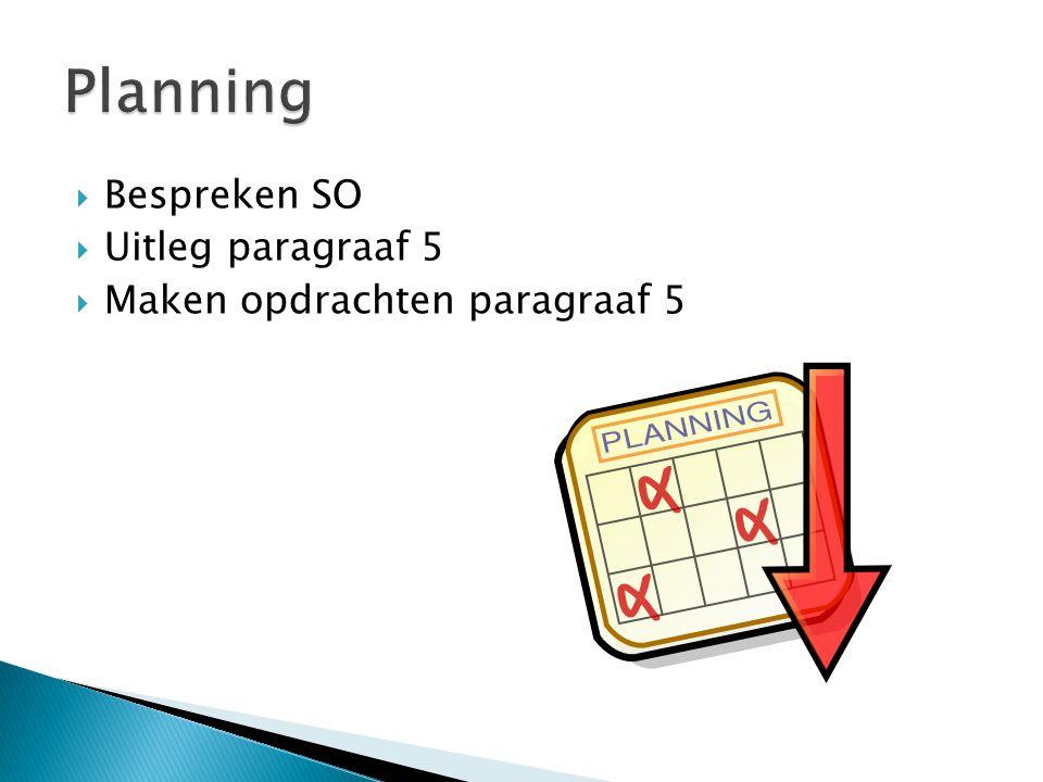 Planning Bespreken SO Uitleg paragraaf 5 Maken opdrachten paragraaf 5