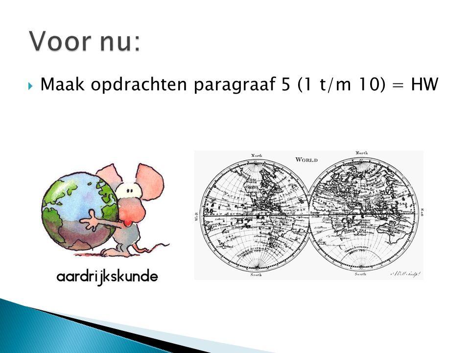 Voor nu: Maak opdrachten paragraaf 5 (1 t/m 10) = HW