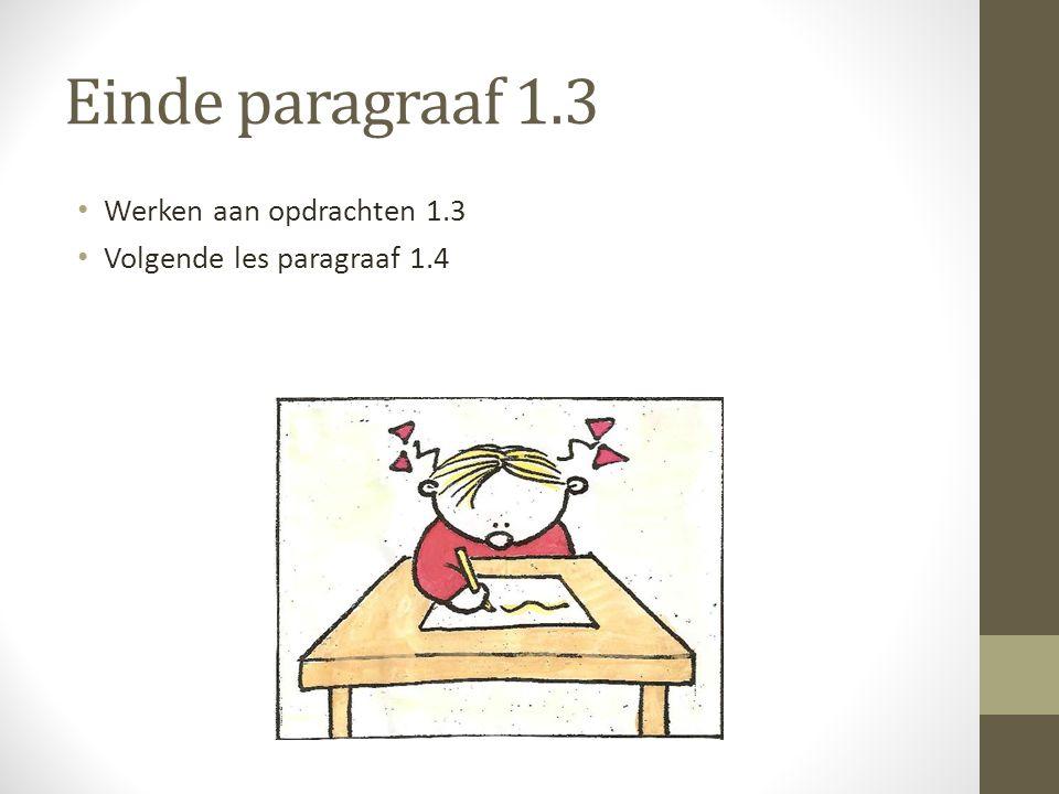 Einde paragraaf 1.3 Werken aan opdrachten 1.3