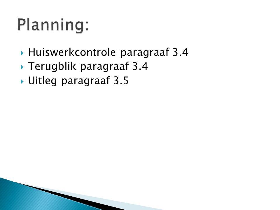 Planning: Huiswerkcontrole paragraaf 3.4 Terugblik paragraaf 3.4