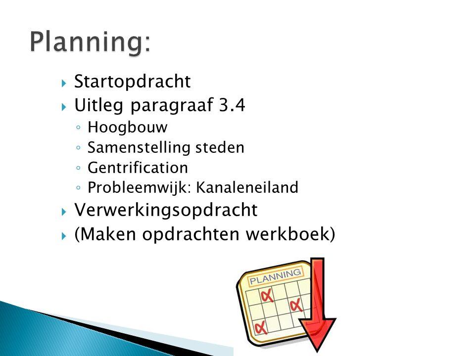 Planning: Startopdracht Uitleg paragraaf 3.4 Verwerkingsopdracht