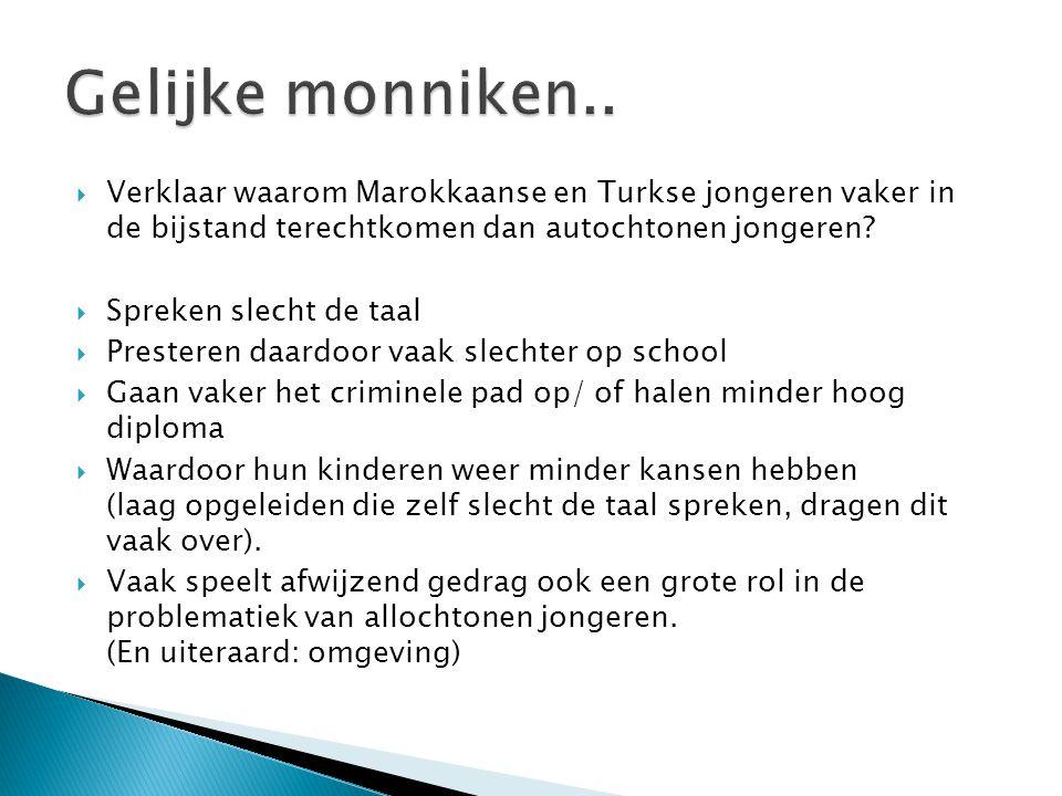 Gelijke monniken.. Verklaar waarom Marokkaanse en Turkse jongeren vaker in de bijstand terechtkomen dan autochtonen jongeren
