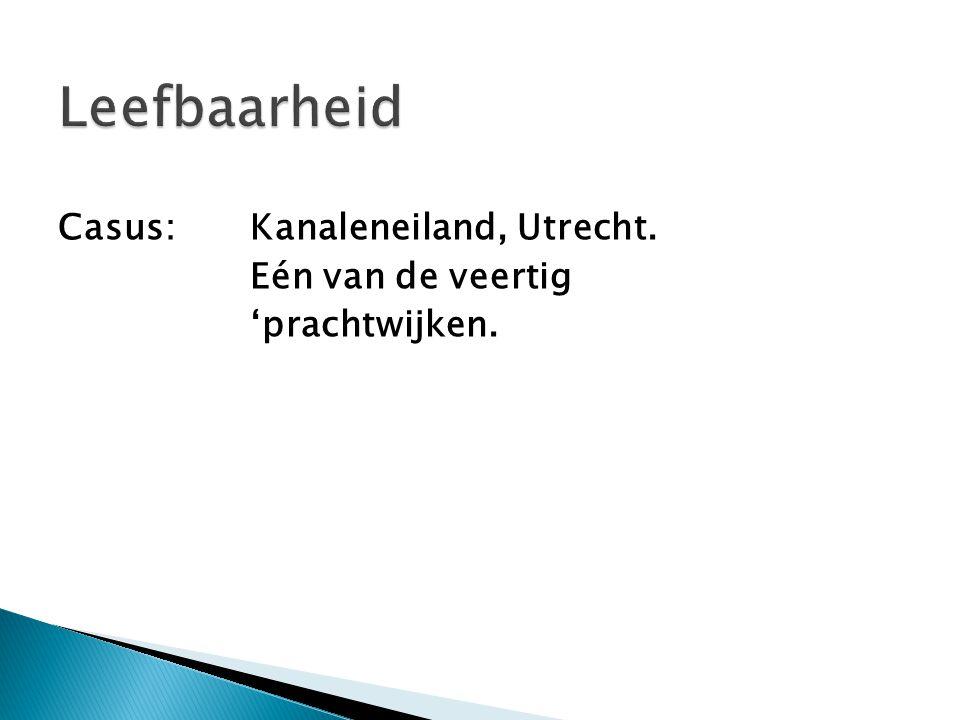 Leefbaarheid Casus: Kanaleneiland, Utrecht. Eén van de veertig
