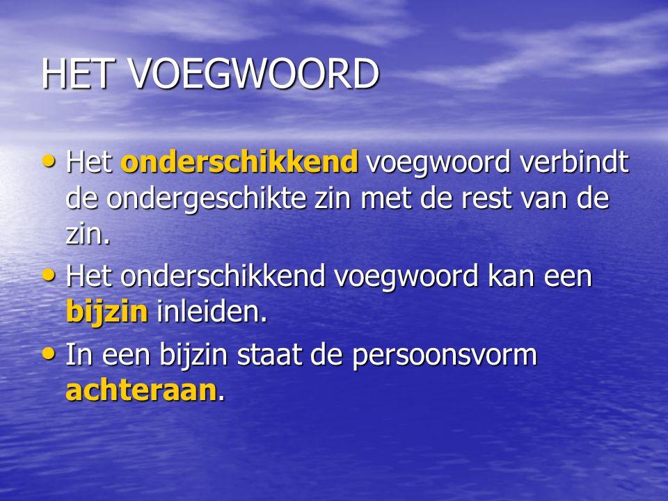 HET VOEGWOORD Het onderschikkend voegwoord verbindt de ondergeschikte zin met de rest van de zin.