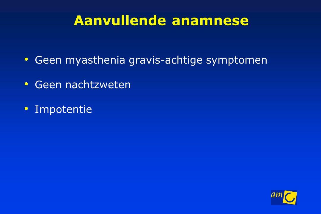 Aanvullende anamnese Geen myasthenia gravis-achtige symptomen