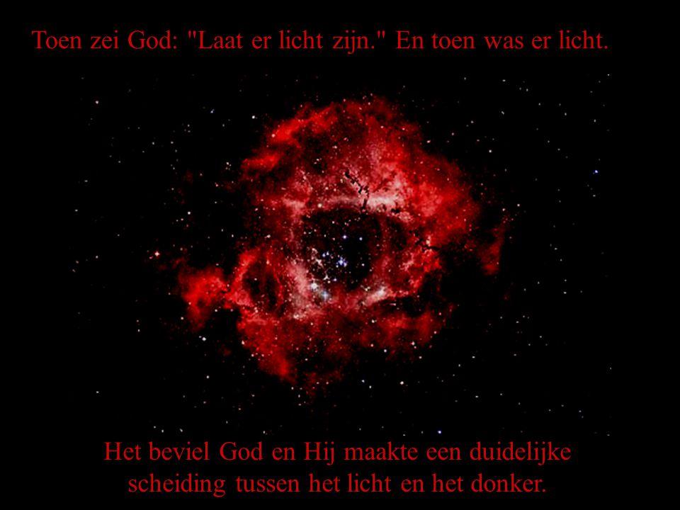 Toen zei God: Laat er licht zijn. En toen was er licht.