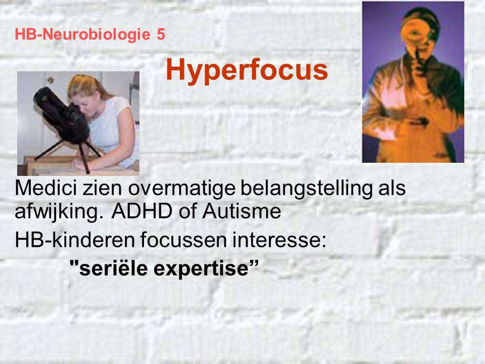 HB-Neurobiologie 5 Hyperfocus. Medici zien overmatige belangstelling als afwijking. ADHD of Autisme.
