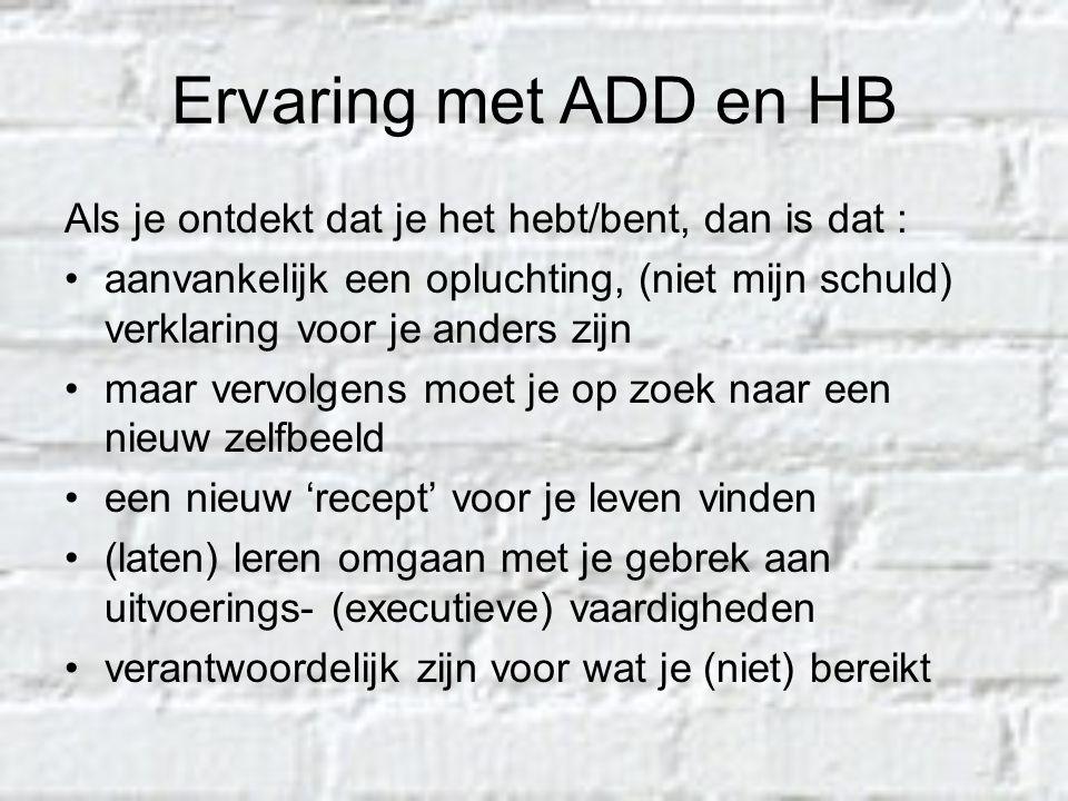 Ervaring met ADD en HB Als je ontdekt dat je het hebt/bent, dan is dat :