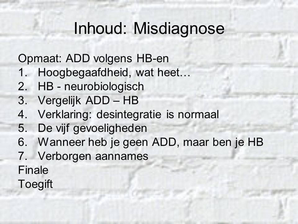 Inhoud: Misdiagnose Opmaat: ADD volgens HB-en