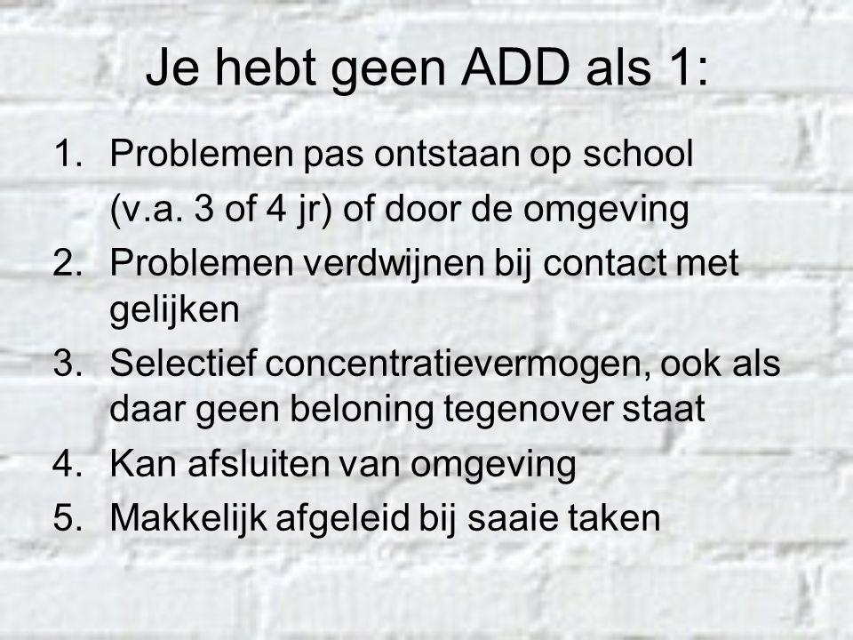 Je hebt geen ADD als 1: Problemen pas ontstaan op school