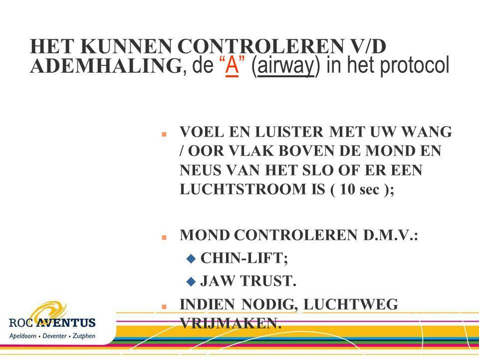 HET KUNNEN CONTROLEREN V/D ADEMHALING, de A (airway) in het protocol