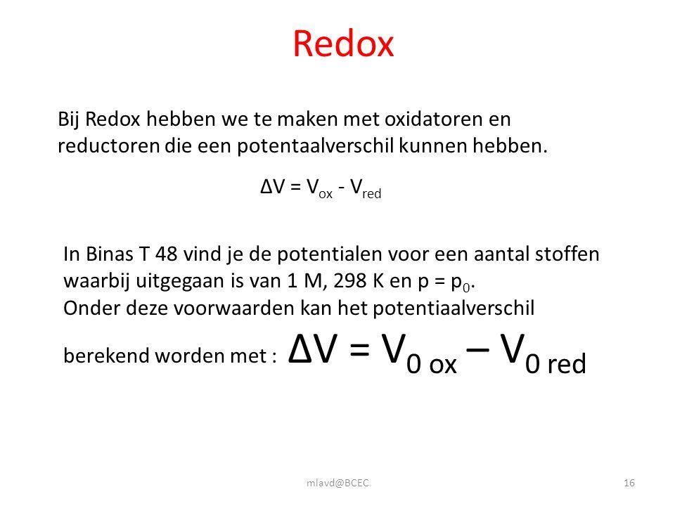 Redox Bij Redox hebben we te maken met oxidatoren en reductoren die een potentaalverschil kunnen hebben.
