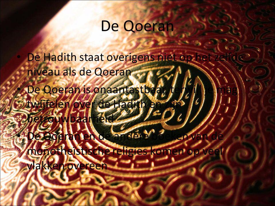De Qoeran De Hadith staat overigens niet op het zelfde niveau als de Qoeran.