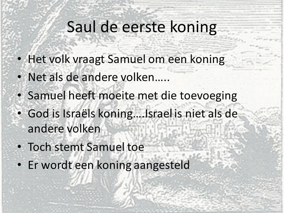 Saul de eerste koning Het volk vraagt Samuel om een koning