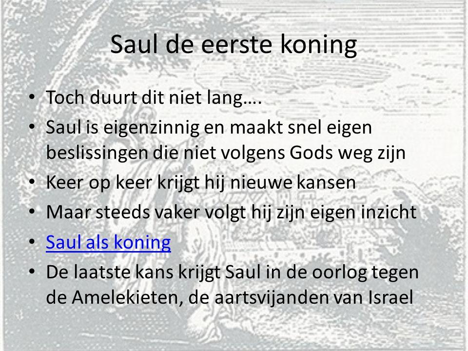 Saul de eerste koning Toch duurt dit niet lang….
