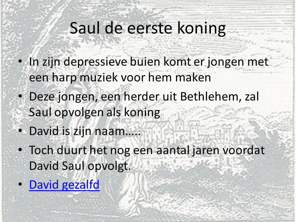 Saul de eerste koning In zijn depressieve buien komt er jongen met een harp muziek voor hem maken.