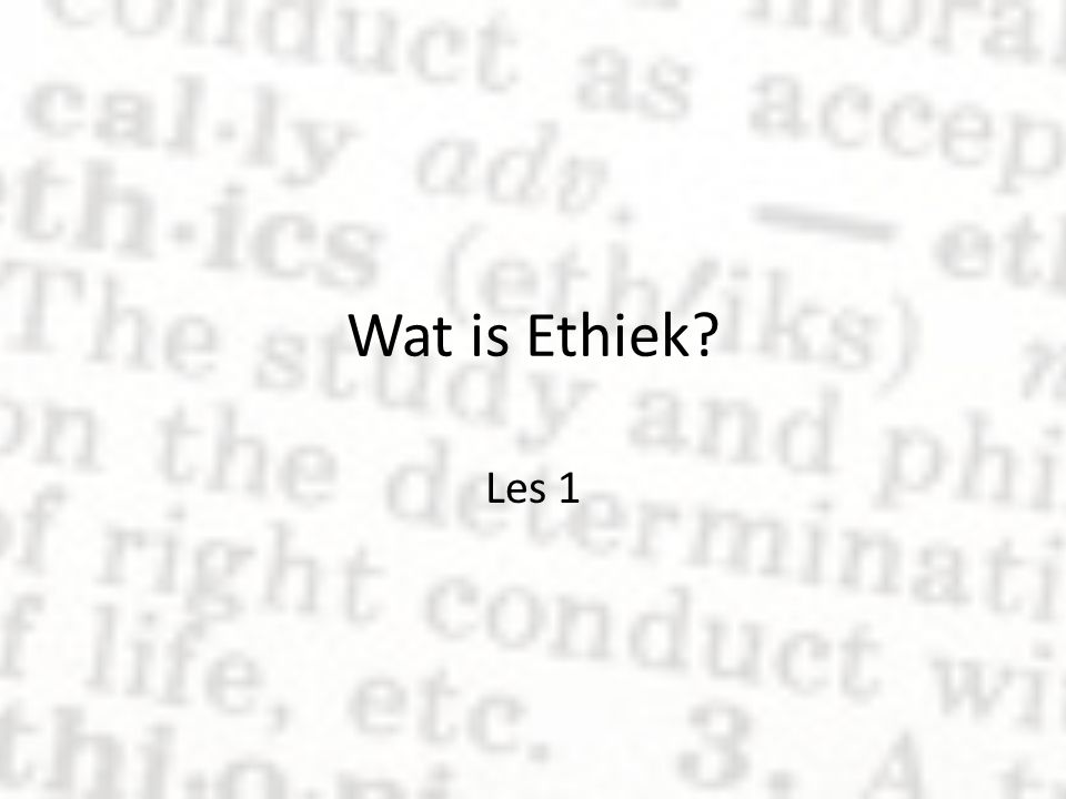 Wat is Ethiek Les 1