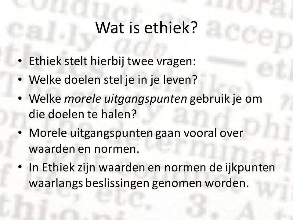 Wat is ethiek Ethiek stelt hierbij twee vragen:
