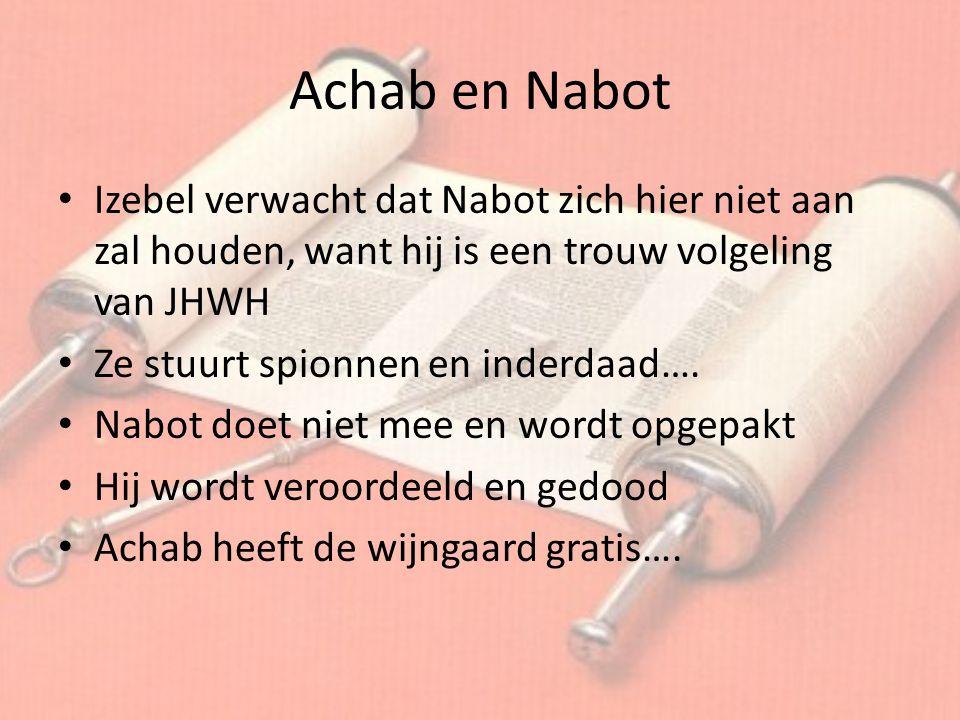 Achab en Nabot Izebel verwacht dat Nabot zich hier niet aan zal houden, want hij is een trouw volgeling van JHWH.