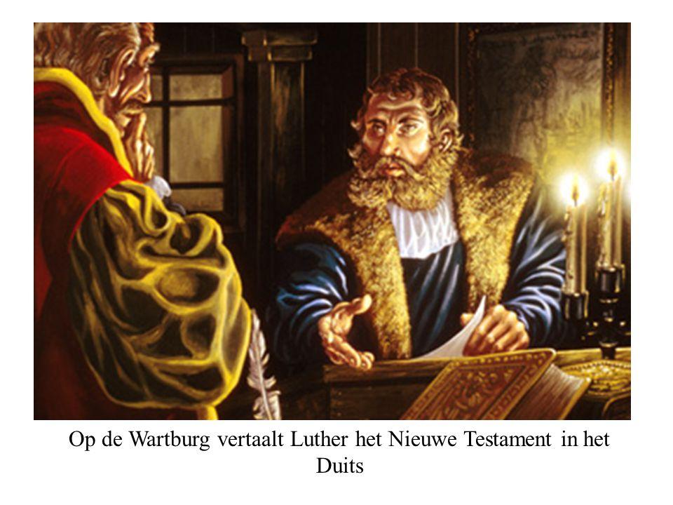 Op de Wartburg vertaalt Luther het Nieuwe Testament in het Duits