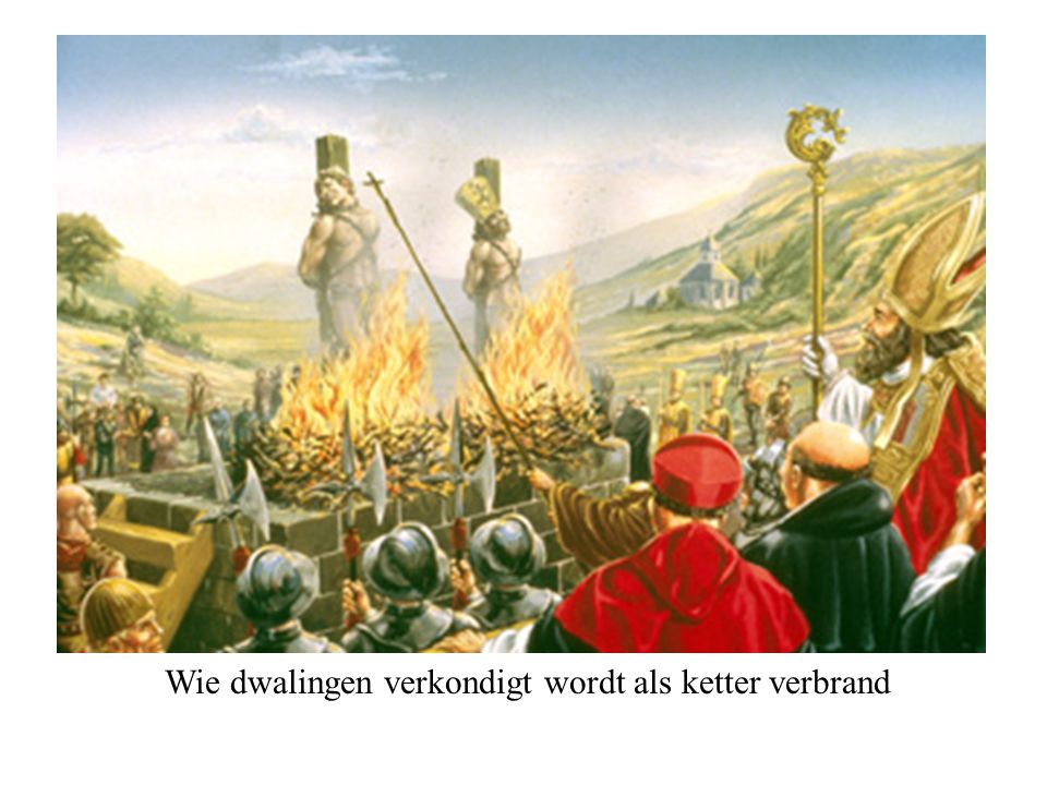 Wie dwalingen verkondigt wordt als ketter verbrand