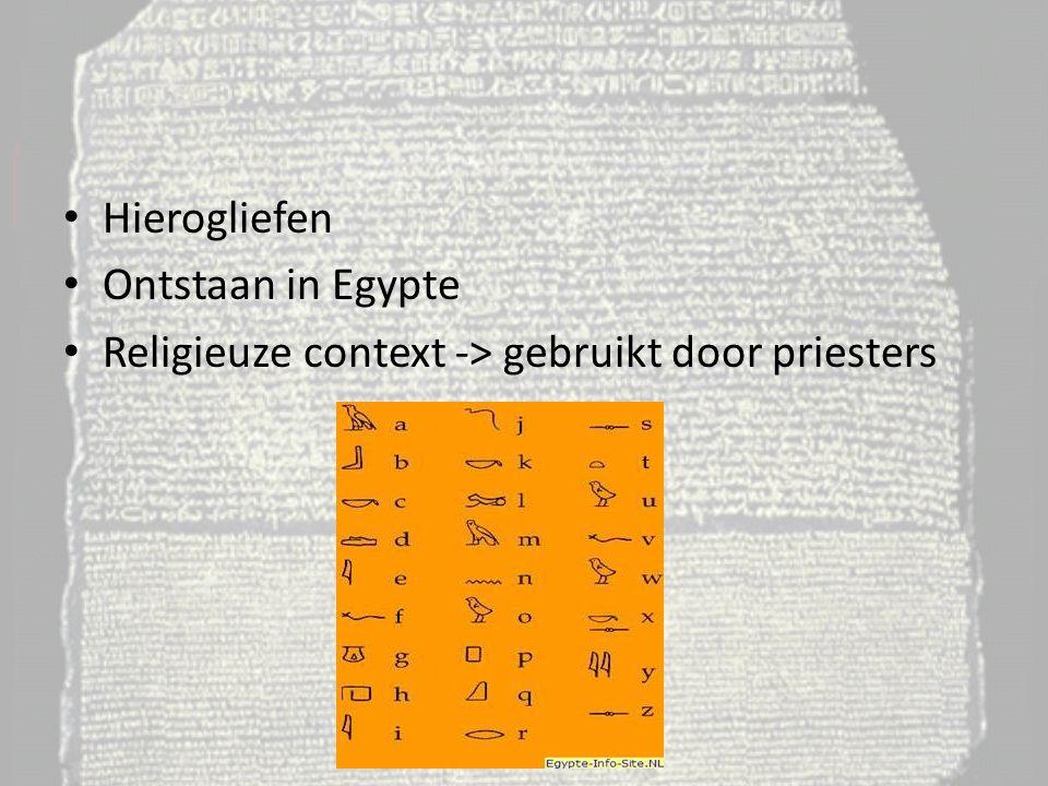 Hierogliefen Ontstaan in Egypte Religieuze context -> gebruikt door priesters