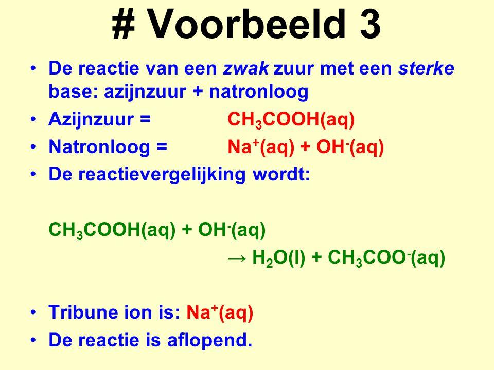 # Voorbeeld 3 De reactie van een zwak zuur met een sterke base: azijnzuur + natronloog. Azijnzuur = CH3COOH(aq)