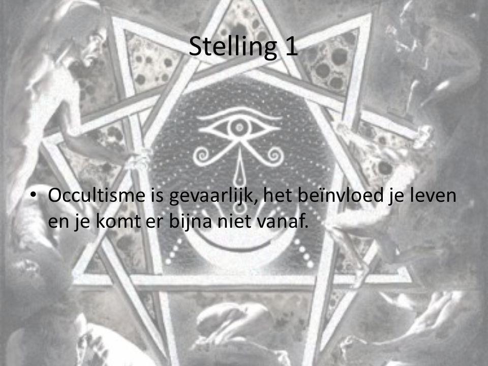 Stelling 1 Occultisme is gevaarlijk, het beïnvloed je leven en je komt er bijna niet vanaf.