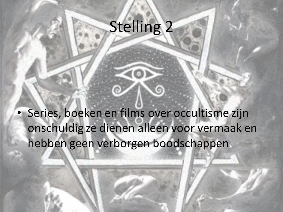 Stelling 2 Series, boeken en films over occultisme zijn onschuldig ze dienen alleen voor vermaak en hebben geen verborgen boodschappen.