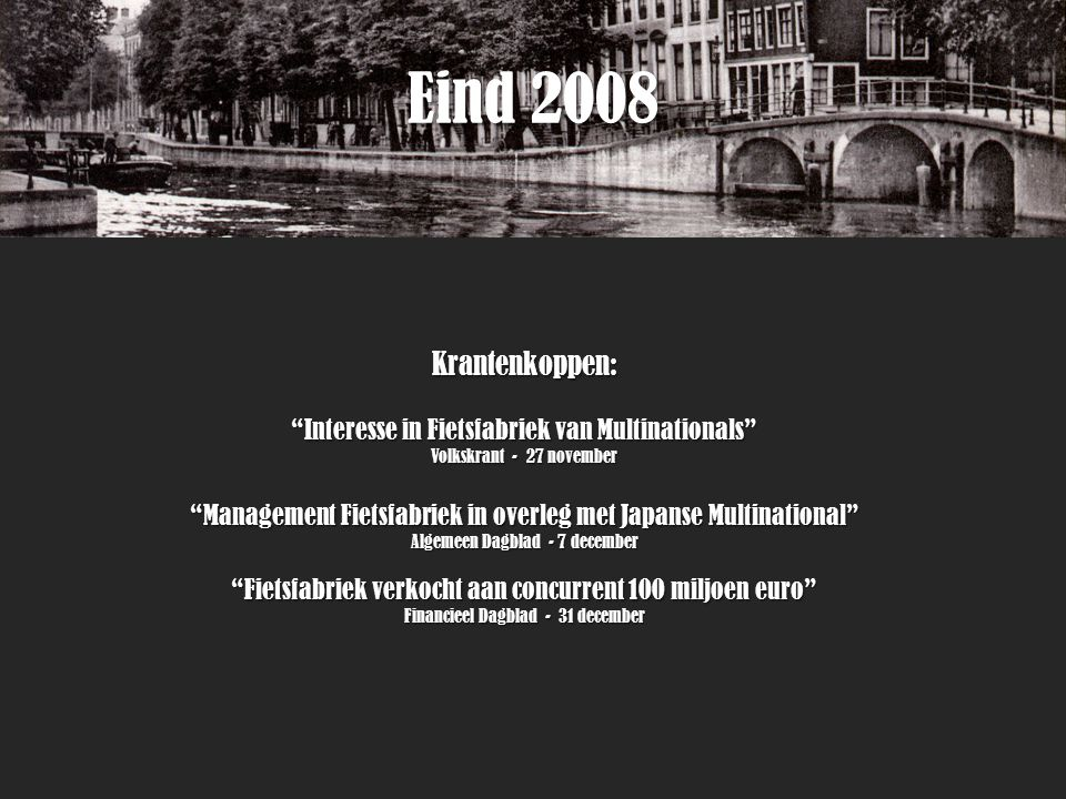 Eind 2008 Krantenkoppen: Interesse in Fietsfabriek van Multinationals Volkskrant - 27 november.