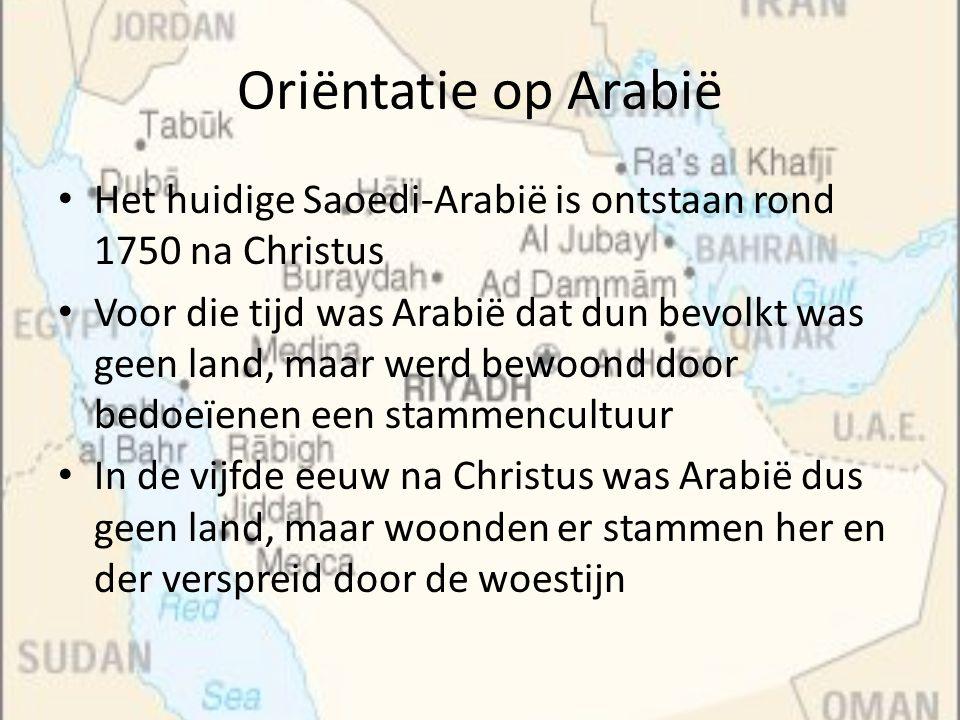 Oriëntatie op Arabië Het huidige Saoedi-Arabië is ontstaan rond 1750 na Christus.