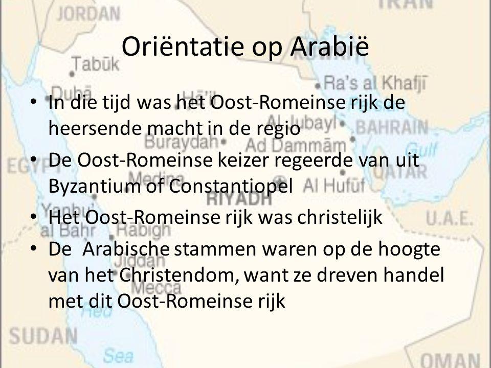 Oriëntatie op Arabië In die tijd was het Oost-Romeinse rijk de heersende macht in de regio.
