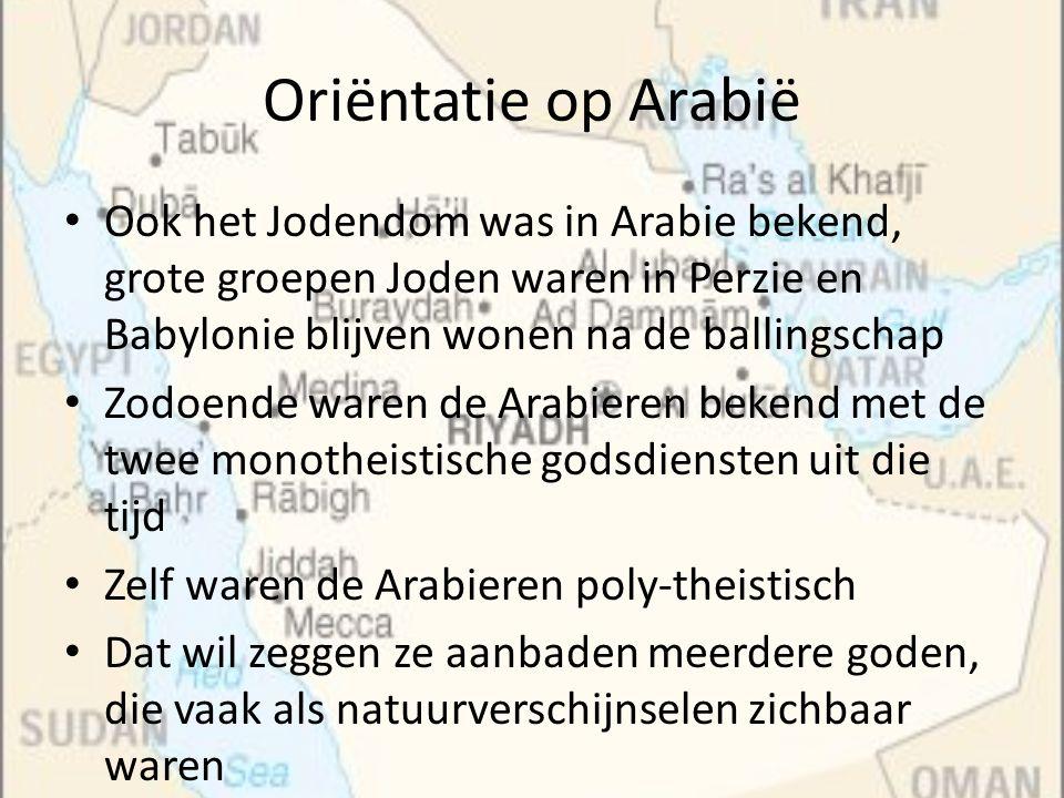 Oriëntatie op Arabië Ook het Jodendom was in Arabie bekend, grote groepen Joden waren in Perzie en Babylonie blijven wonen na de ballingschap.