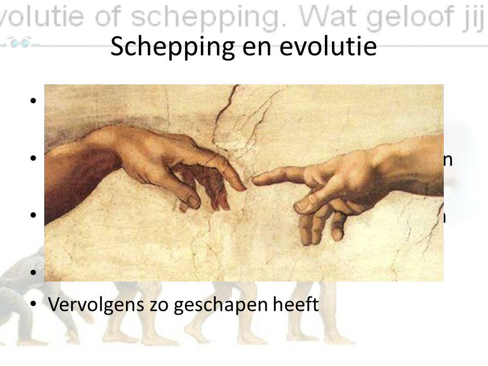Schepping en evolutie Evolutie zegt niets over de oorsprong, maar dus wel de ontwikkeling van het leven.