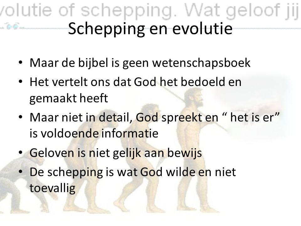 Schepping en evolutie Maar de bijbel is geen wetenschapsboek