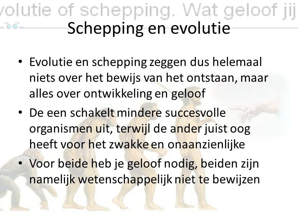 Schepping en evolutie Evolutie en schepping zeggen dus helemaal niets over het bewijs van het ontstaan, maar alles over ontwikkeling en geloof.