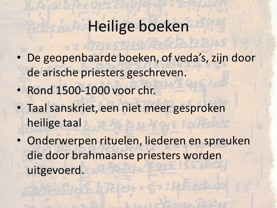 Heilige boeken De geopenbaarde boeken, of veda's, zijn door de arische priesters geschreven. Rond 1500-1000 voor chr.
