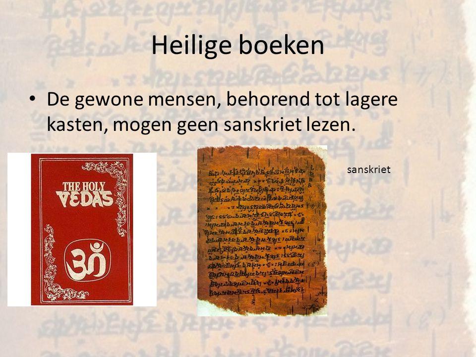 Heilige boeken De gewone mensen, behorend tot lagere kasten, mogen geen sanskriet lezen. sanskriet