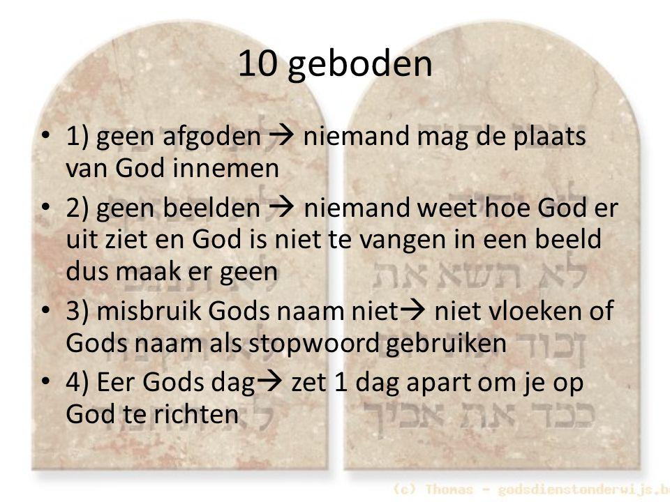 10 geboden 1) geen afgoden  niemand mag de plaats van God innemen