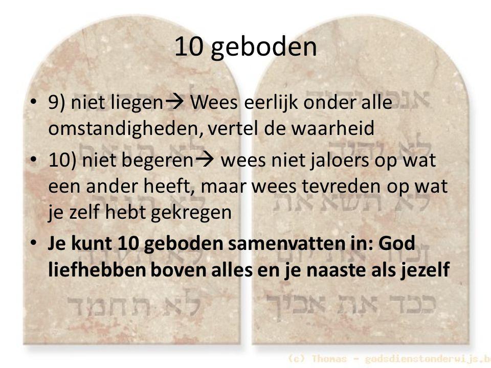 10 geboden 9) niet liegen Wees eerlijk onder alle omstandigheden, vertel de waarheid.