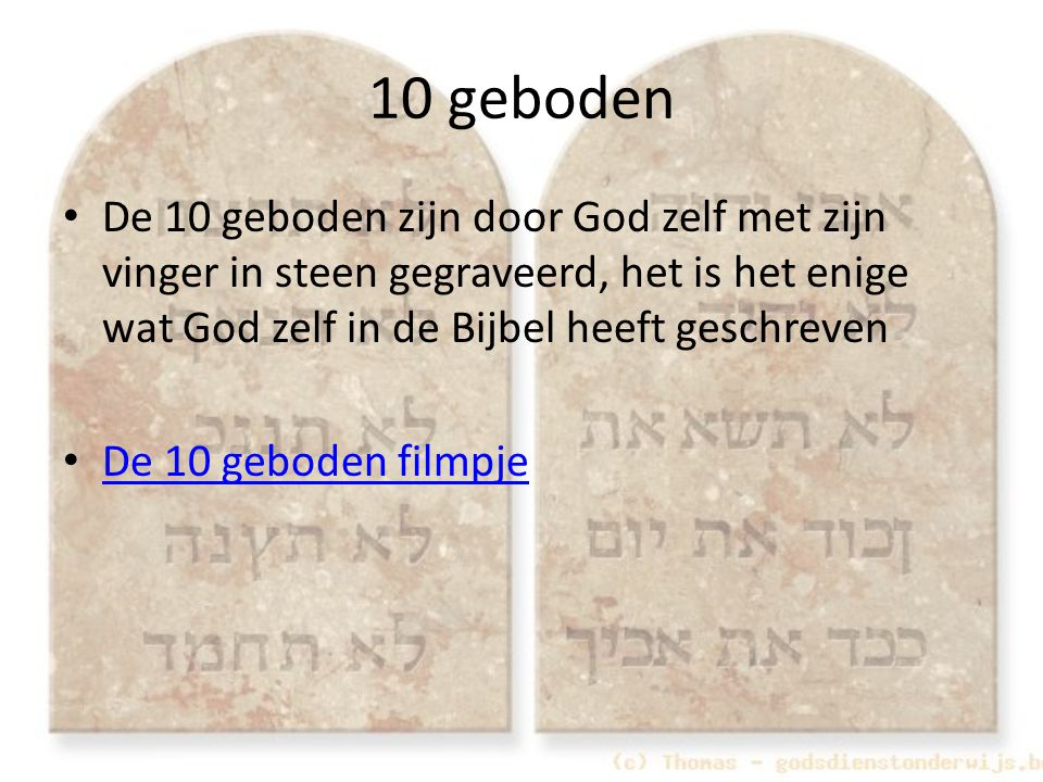 10 geboden De 10 geboden zijn door God zelf met zijn vinger in steen gegraveerd, het is het enige wat God zelf in de Bijbel heeft geschreven.
