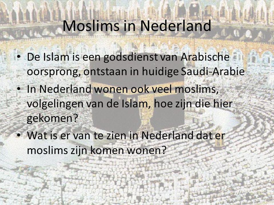 Moslims in Nederland De Islam is een godsdienst van Arabische oorsprong, ontstaan in huidige Saudi-Arabie.