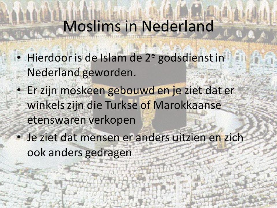 Moslims in Nederland Hierdoor is de Islam de 2e godsdienst in Nederland geworden.