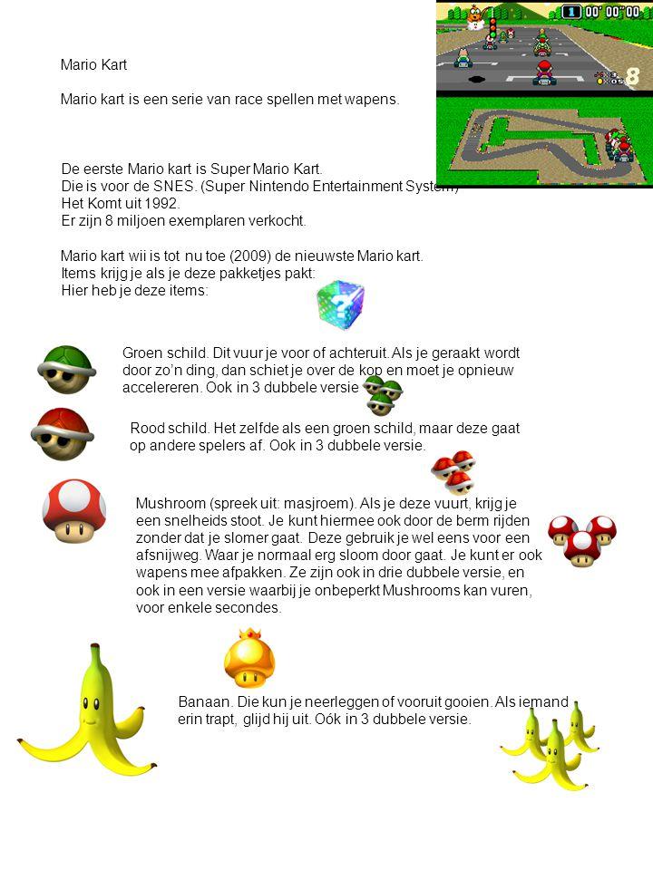 Mario Kart Mario kart is een serie van race spellen met wapens. De eerste Mario kart is Super Mario Kart.