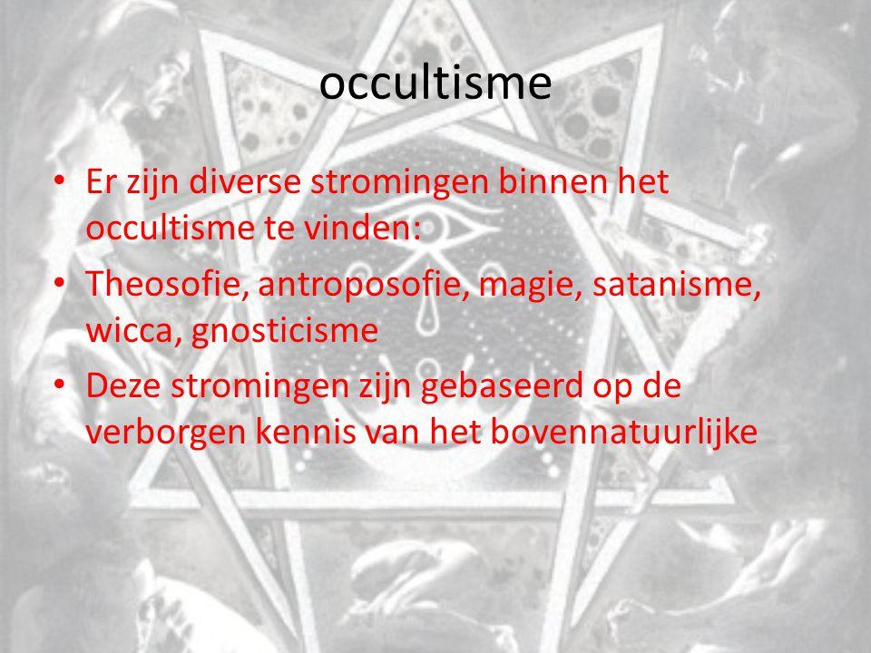 occultisme Er zijn diverse stromingen binnen het occultisme te vinden: