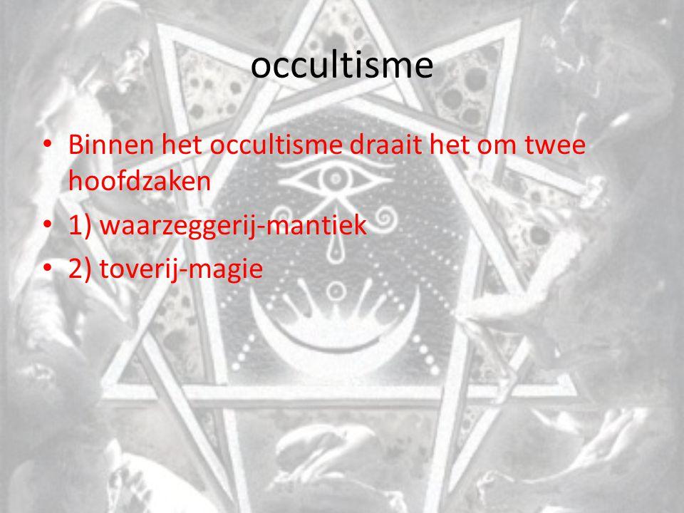 occultisme Binnen het occultisme draait het om twee hoofdzaken