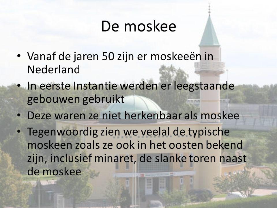 De moskee Vanaf de jaren 50 zijn er moskeeën in Nederland